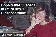 Cops Name Suspect in Student's '89 Disappearance