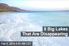 5 Big Lakes That Are Disappearing