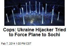 Cops: Ukraine Hijacker Tried to Force Plane to Sochi