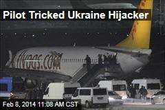 Pilot Tricked Ukraine Hijacker