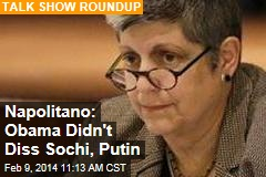 Napolitano: Obama Didn't Diss Sochi, Putin