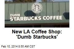 New LA Coffee Shop: 'Dumb Starbucks'