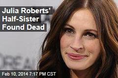 Julia Roberts' Half-Sister Found Dead