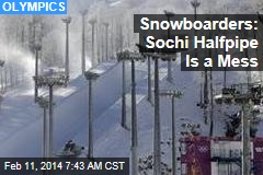 Snowboarders: Sochi Halfpipe Is a Mess