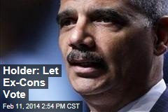 Holder: Let Ex-Cons Vote