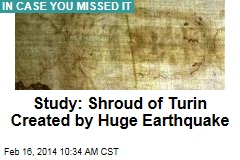 Study: Shroud of Turin Created by Huge Earthquake