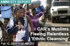 CAR's Muslims Fleeing Relentless 'Ethnic Cleansing'