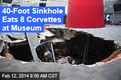 40-Foot Sinkhole Eats 8 Corvettes at Nat'l Museum