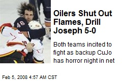 Oilers Shut Out Flames, Drill Joseph 5-0