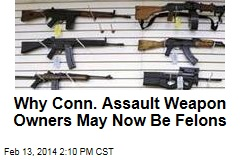 Why Conn. Assault Weapon Owners May Now Be Felons