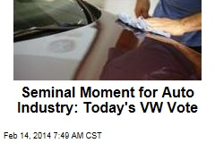 Seminal Moment for Auto Industry: Today's VW Vote