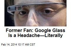 Former Fan: Google Glass Is a Headache—Literally