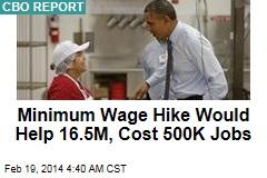 Minimum Wage Hike Will Help 16.5M, Cost 500K Jobs