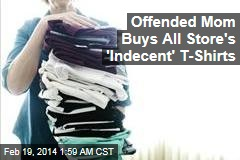 Offended Mom Buys All Store's 'Indecent' T-Shirts