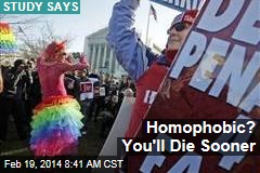 Homophobic? You'll Die Sooner