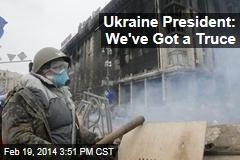 Ukraine President: We've Got a Truce