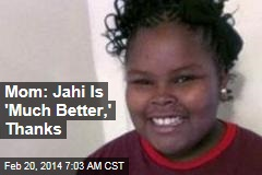 Mom: Jahi Is 'Much Better,' Thanks