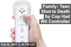 Family: Teen Shot to Death by Cops Had Wii Controller