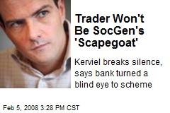 Trader Won't Be SocGen's 'Scapegoat'