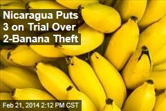 Nicaragua Puts 3 on Trial Over 2-Banana Theft