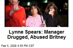 Lynne Spears: Manager Drugged, Abused Britney
