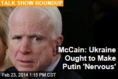 McCain: Ukraine Ought to Make Putin 'Nervous'