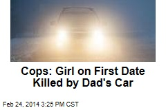 Cops: Girl on First Date Killed by Dad's Car