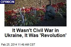 It Wasn't Civil War in Ukraine, It Was 'Revolution'