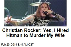 Christian Rocker: Yes, I Hired Hitman to Murder My Wife