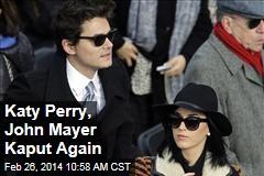 Katy Perry, John Mayer Kaput Again