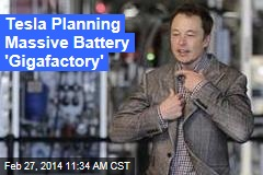 Tesla Planning Massive Battery 'Gigafactory'