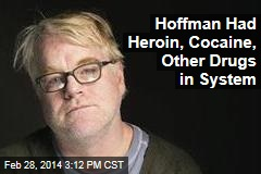 Hoffman Had Heroin, Cocaine, Other Drugs in System