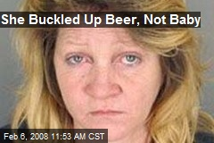 She Buckled Up Beer, Not Baby