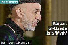 Karzai: al-Qaeda Is a 'Myth'
