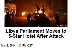 Libya Parliament Moves to 5-Star Hotel After Attack
