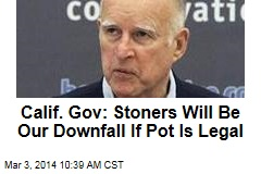 California Gov: Legalize Pot, Stoners Will Be Our Downfall