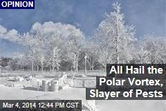 All Hail the Polar Vortex, Slayer of Pests