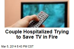 Couple Hospitalized Trying to Save TV in Fire