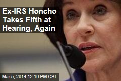 Ex-IRS Honcho Takes Fifth at Hearing, Again