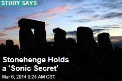 Stonehenge Holds a 'Sonic Secret'