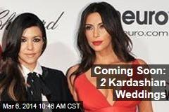 Coming Soon: 2 Kardashian Weddings