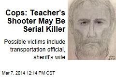 Cops: Teacher's Shooter May Be Serial Killer
