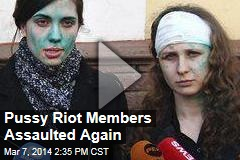 Pussy Riot Members Assaulted Again