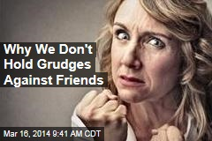 Why We Don't Hold Grudges Against Friends