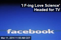 'I F-ing Love Science' Headed for TV