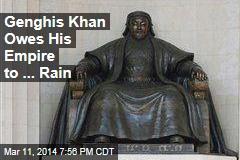 Genghis Khan Owes His Empire to ... Rain