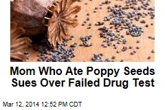 Mom Who Ate Poppy Seeds Sues Over Failed Drug Test
