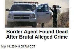 Border Agent Found Dead After Brutal Alleged Crime