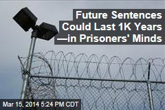Future Sentences Could Last 1K Years —In Prisoners' Minds