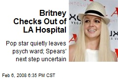 Britney Checks Out of LA Hospital